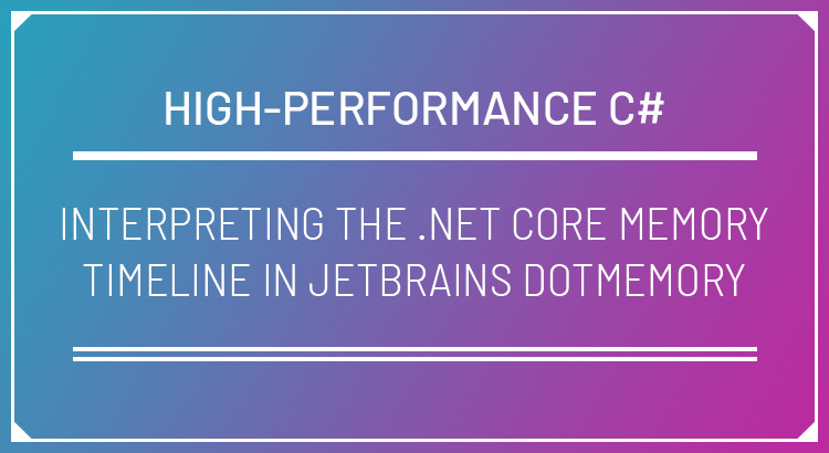 Interpreting the .NET Core Memory Timeline in Jetbrains dotMemory
