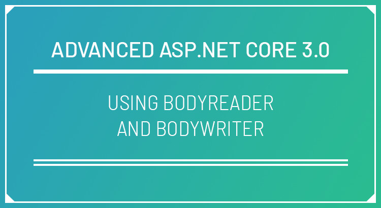 Using BodyReader and BodyWriter in ASP.NET Core 3.0