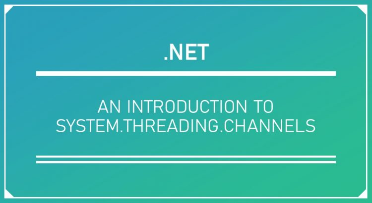 An introduction to System.Threading.Channels