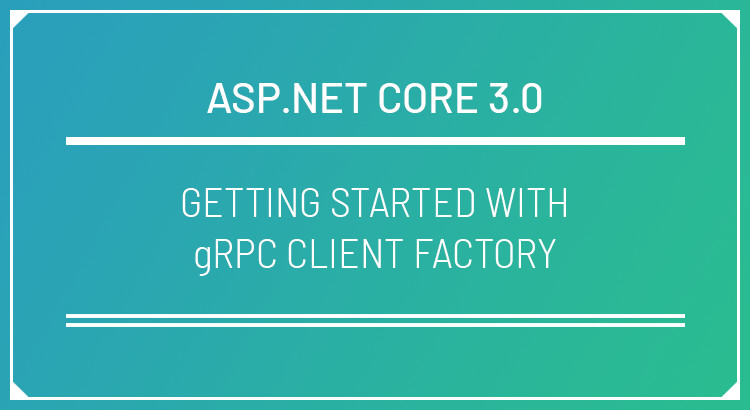 Getting Started with gRPC Client Factory