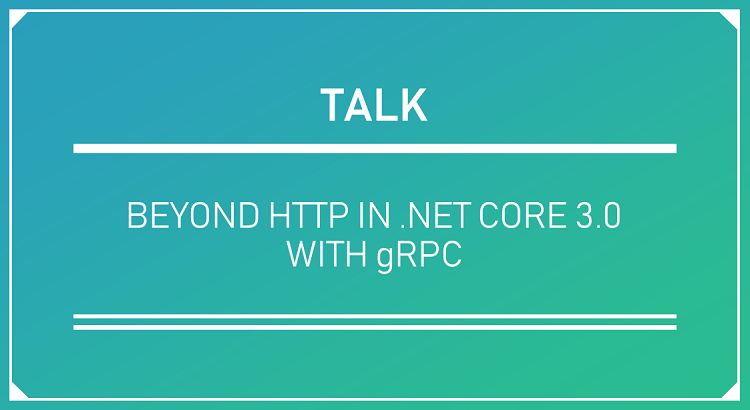 Beyond HTTP in .NET Core 3.0 with gRPC Header