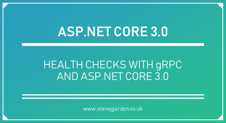 Health Checks with gRPC and ASP.NET Core 3.0 Header