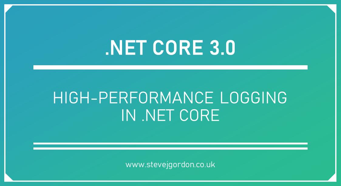 High-Performance Logging in .NET Core - Steve Gordon