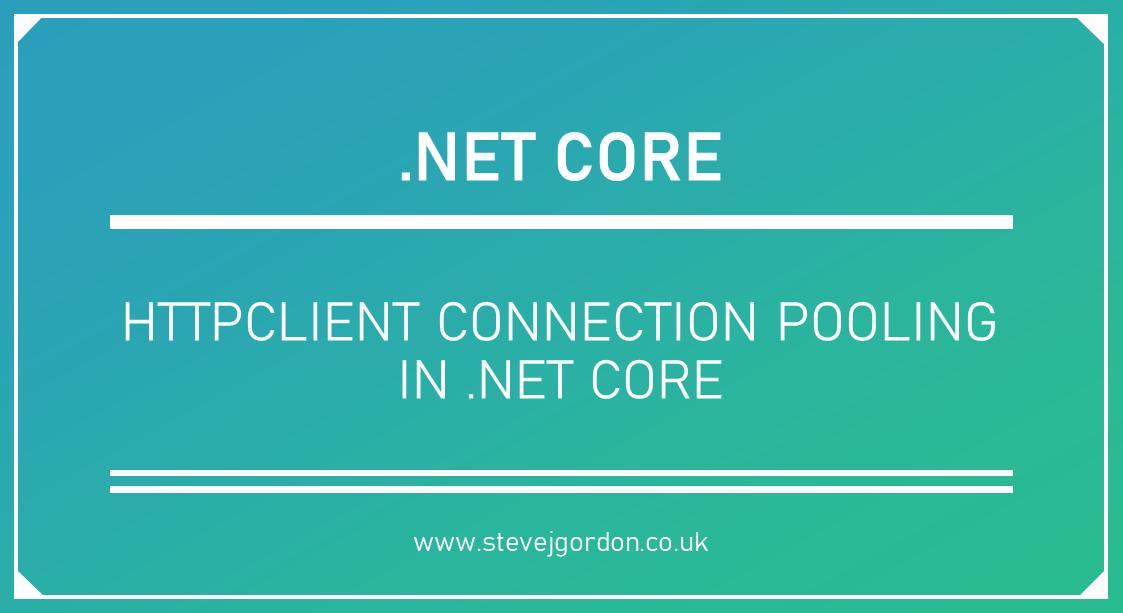 HttpClient Connection Pooling in .NET Core - Steve Gordon