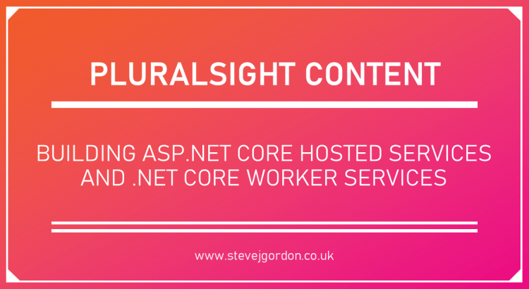 Building ASP.NET Core Hosted Services and .NET Core Worker Services Pluralsight course header