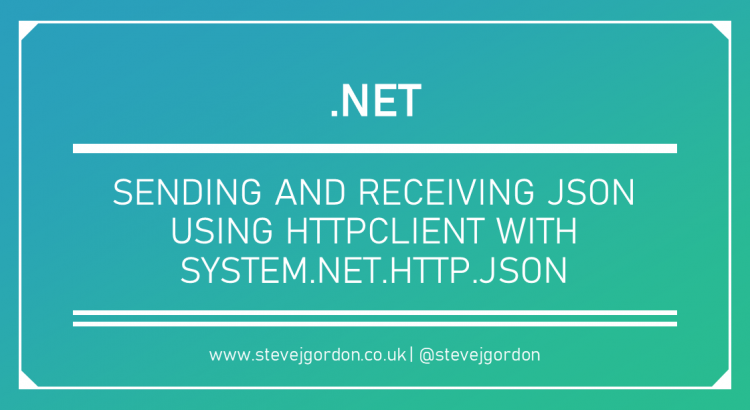 Sending and Receiving JSON using HttpClient with System.Net.Http.Json Header