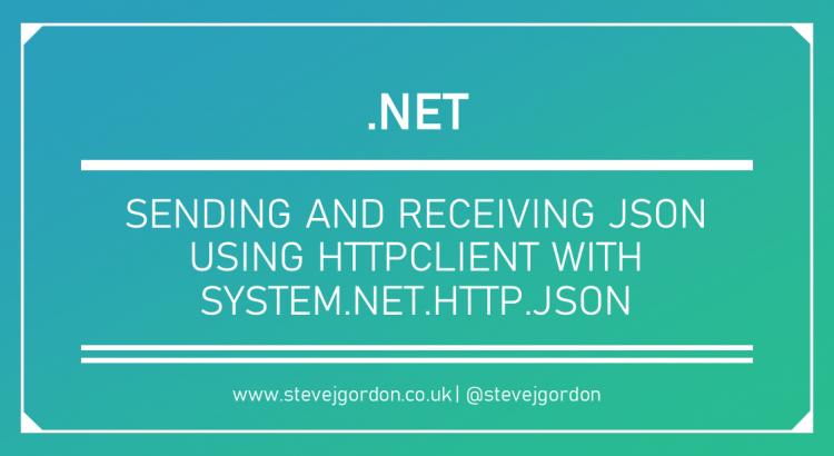 Sending and Receiving JSON using HttpClient with System.Net.Http.Json Header