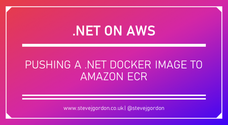 .NET on AWS - Pushing a .NET Docker Image to Amazon ECR Header