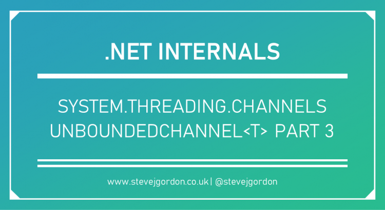 .NET Internals - System.Threading.Channels - UnboundedChannel Part 3 Header