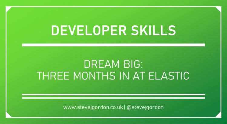 Dream Big - Three Months in at Elastic Blog Header
