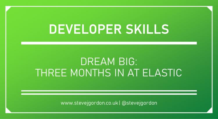 Dream Big - Three Months in at Elastic Blog Header