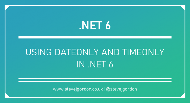 Using DateOnly and TimeOnly in .NET 6